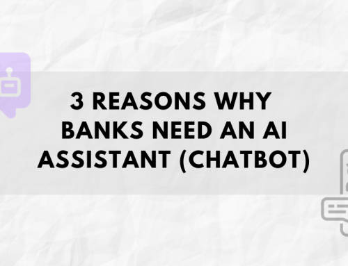 3 Reasons Why Banks Need an AI Assistant (Chatbot)